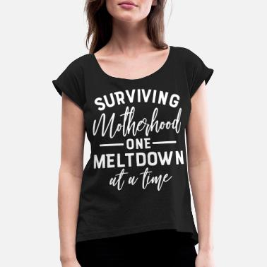 Motherhood surviving motherhood one meltdown at a time - Women's Rolled Sleeve T-Shirt