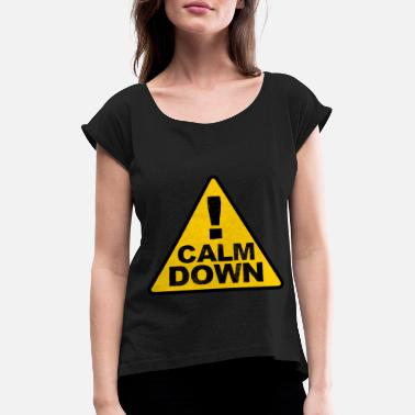 Calm The Fuck Down Calm Down - Cooler Spruch - T-shirt med upprullade ärmar dam