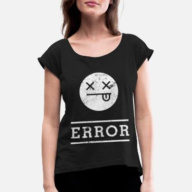 Error error - Women's Rolled Sleeve T-Shirt