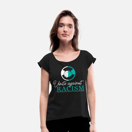 Gift Idea T-Shirts - Anti-racism Anti Against Racism Nazis Right - Women's Rolled Sleeve T-Shirt black