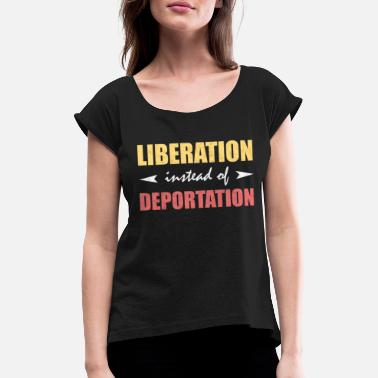 Anti Liberal Liberation deportation deportation refugees - Women's T-Shirt with rolled up sleeves