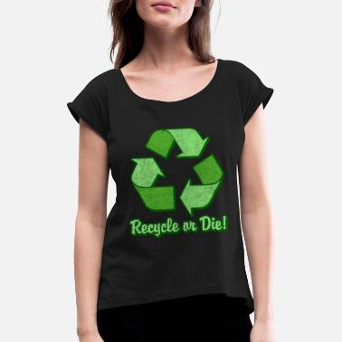 Die Recycle Or Die Vintage - Women's Rolled Sleeve T-Shirt