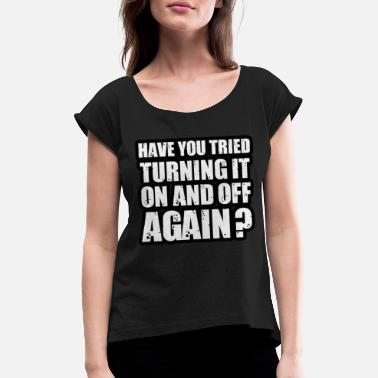 Mothers Day Have you tried turning it on and off again - Women's Rolled Sleeve T-Shirt