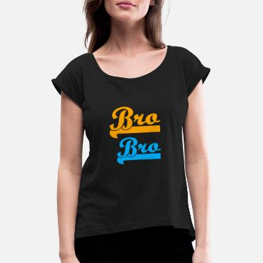 Bros Bro bro - Women's Rolled Sleeve T-Shirt