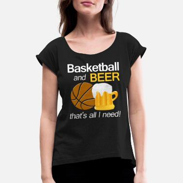 Beer Basketball Basketball & Beer that's all I need - Women's T-Shirt with rolled up sleeves