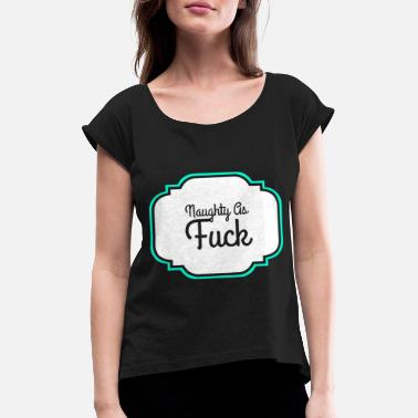 Rude Naughty naughty as fuck sign - Women's T-Shirt with rolled up sleeves