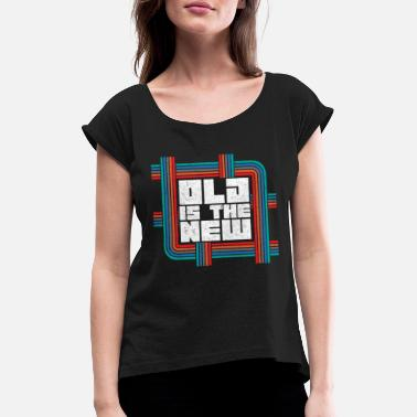 a3e8430c Retro Design Old is the new 70s and 80s style - Women's. Women's Rolled  Sleeve T-Shirt