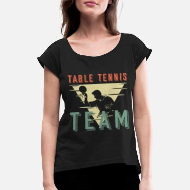 Table Tennis Team Table tennis team - Women's Rolled Sleeve T-Shirt