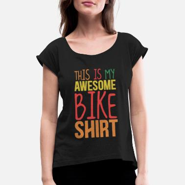 Cycling This is my awesome bike shirt - Women's Rolled Sleeve T-Shirt