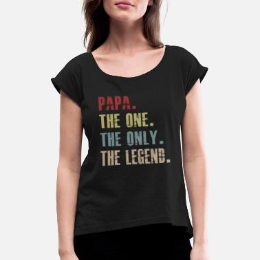 PAPA The One The Only The Legend Vintage Fathers - Women's Rolled Sleeve T-Shirt