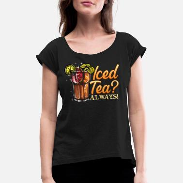 Black Iced Tea? Always! - Women's Rolled Sleeve T-Shirt