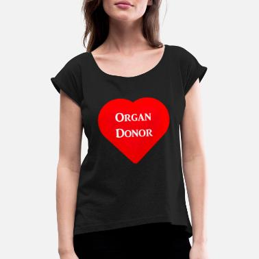 Organ Donor Organ donor - Women's T-Shirt with rolled up sleeves
