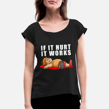 Hurt If It Hurts It Works / If it hurts, works - Women's Rolled Sleeve T-Shirt