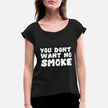 Smoking Smoking smoke - Women's Rolled Sleeve T-Shirt