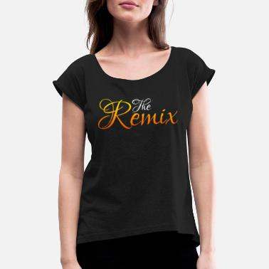 Remix the remix - Women's Rolled Sleeve T-Shirt