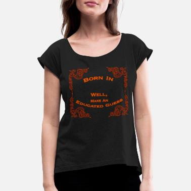 Born In Born In - Born in - Women's Rolled Sleeve T-Shirt