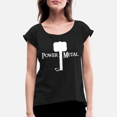 Power Metal Power Metal with a hammer - Women's T-Shirt with rolled up sleeves