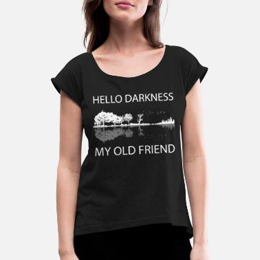 Darkness Hello Darkness, my old friend - Women's Rolled Sleeve T-Shirt