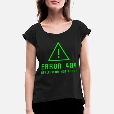 Zoek Error 404 Girlfriend Not Found Funny Single Geek - Vrouwen T-shirt met opgerolde mouwen
