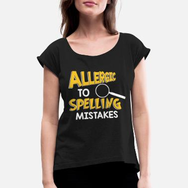 Spelling Allergic To Spelling Mistakes - Spelling - Women's Rolled Sleeve T-Shirt