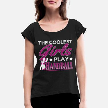 Handball COOLEST GIRLS PLAY HANDBALL - Women's Rolled Sleeve T-Shirt