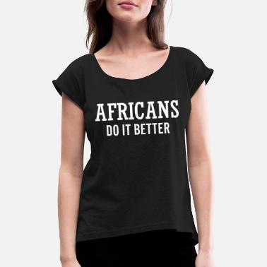 Afro Africans do it better - Camiseta con manga enrollada mujer