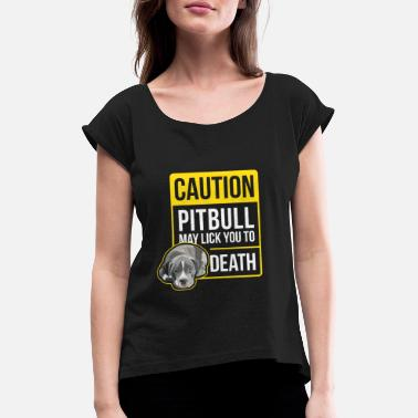 Pitbull Attention, Pit Bull can lick you to death. - Women's T-Shirt with rolled up sleeves