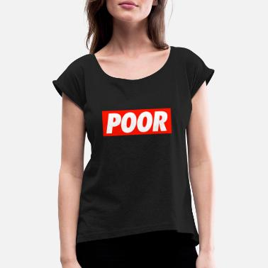 Poor Poor - Women's Rolled Sleeve T-Shirt
