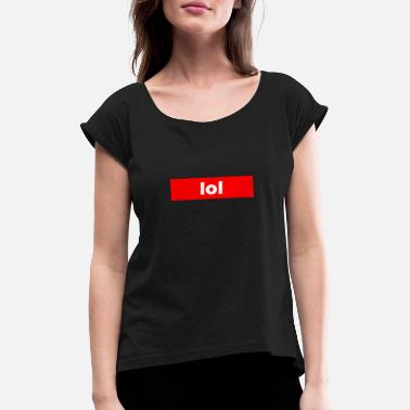 Lol lol - Women's Rolled Sleeve T-Shirt