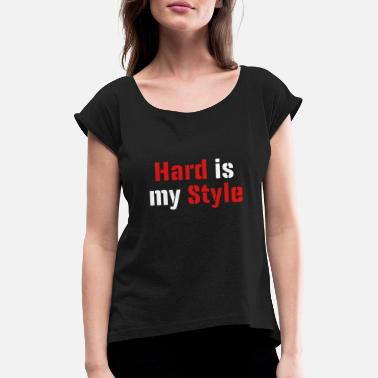 Hard Is My Style hard is my style - Women's T-Shirt with rolled up sleeves