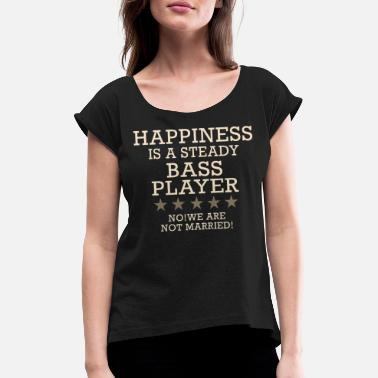 Bass Sayings Happiness is a steady bass player - saying - Women's T-Shirt with rolled up sleeves