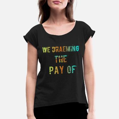 Pay The Pay of - Women's Rolled Sleeve T-Shirt