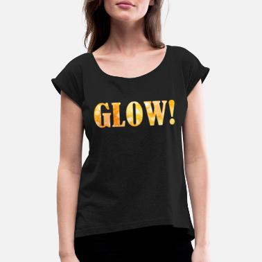 Prunk Glow shining glitter glow gift idea Cool - Women's Rolled Sleeve T-Shirt