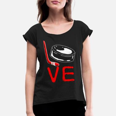 Ice Hockey Love Ice Hockey - Women's Rolled Sleeve T-Shirt