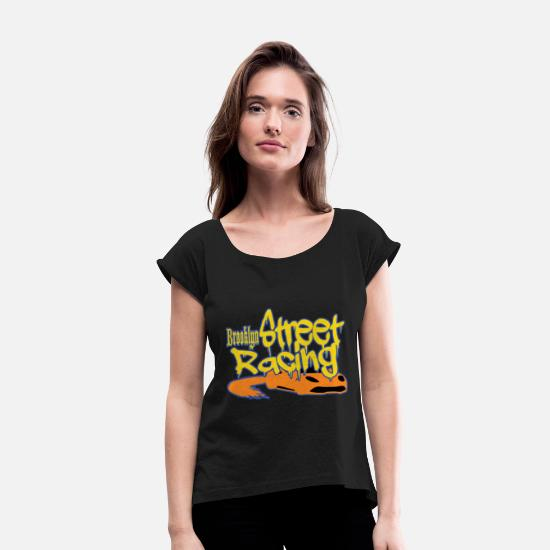 "Racing T-Shirts - This ""Brooklyn Street Racing"" vandal style is - Women's Rolled Sleeve T-Shirt black"
