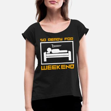 Closing Time Weekend relax sleep holiday bed closing time - Women's Rolled Sleeve T-Shirt