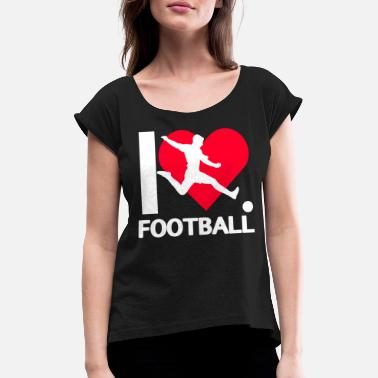 I Love Football I LOVE FOOTBALL - Frauen T-Shirt mit gerollten Ärmeln