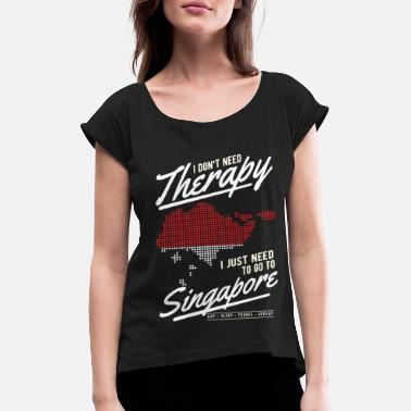 South East Asia Singapore I dont need a therapy - Women's Rolled Sleeve T-Shirt