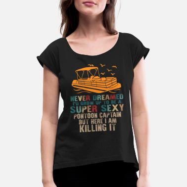 Motor Boat I Never Dreamed I'd Grow Up to be Super Sexy - Women's Rolled Sleeve T-Shirt