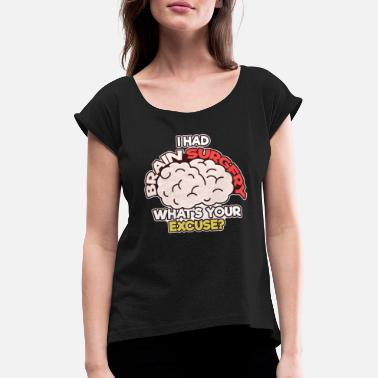 Brain I Had Brain Surgery - Women's Rolled Sleeve T-Shirt