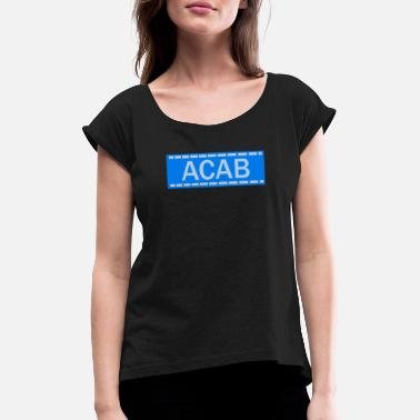 Acab Police Violence Demonstration ACAB POLICE GERMANY BERLIN AGE amcas - Women's Rolled Sleeve T-Shirt