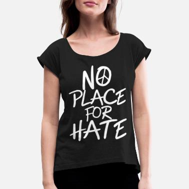 Racisme No Place for Hate - Anti War - Anti Racism - Vrouwen T-shirt met opgerolde mouwen
