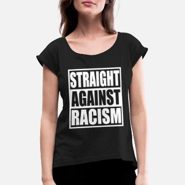 Say No To Racism Straight Against Racism Racism Shirt Gift - Women's Rolled Sleeve T-Shirt