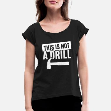 This is not a Drill tool kit worker mechanic - Women's T-Shirt with rolled up sleeves