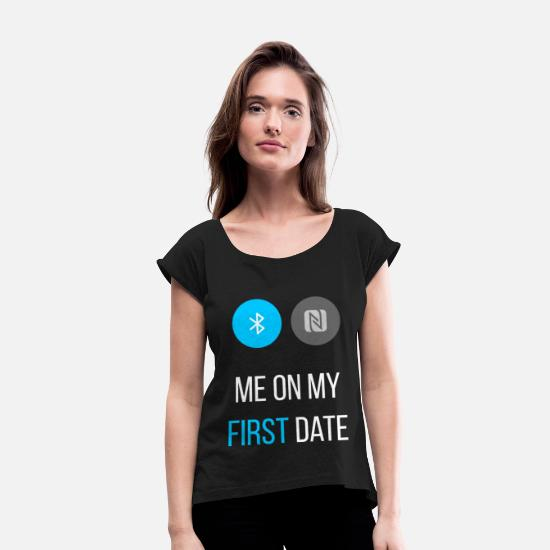 Birthday T-Shirts - Me on my first date - Women's Rolled Sleeve T-Shirt black