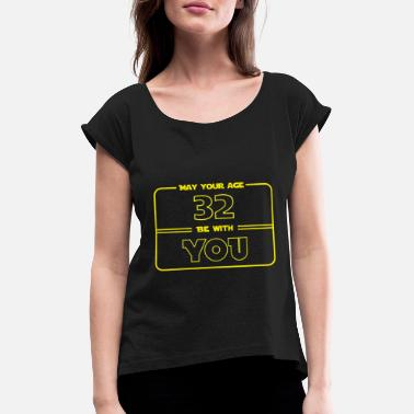 32 Birthday 32 birthday: May your age 32 be with you - Women's T-Shirt with rolled up sleeves