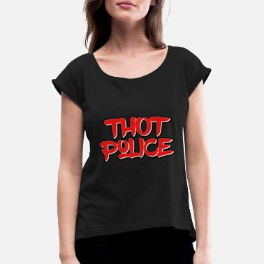 Begone Thot Thot Police Funny Meme - Be Gone Thot - Women's Rolled Sleeve T-Shirt