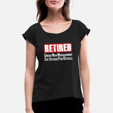 Armor Retired Under New Management T Shirt - Women's Rolled Sleeve T-Shirt