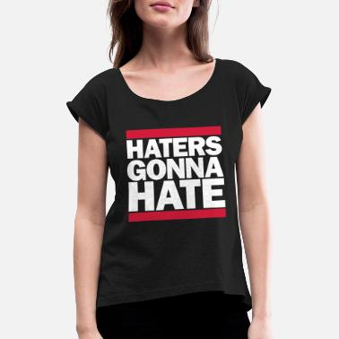 Haters Gonna Hate Haters gonna hate - Women's Rolled Sleeve T-Shirt