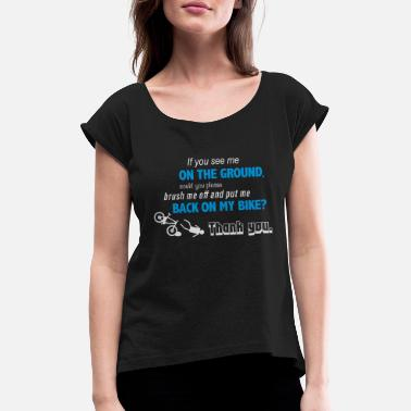 If you see me on the ground - Women's Rolled Sleeve T-Shirt